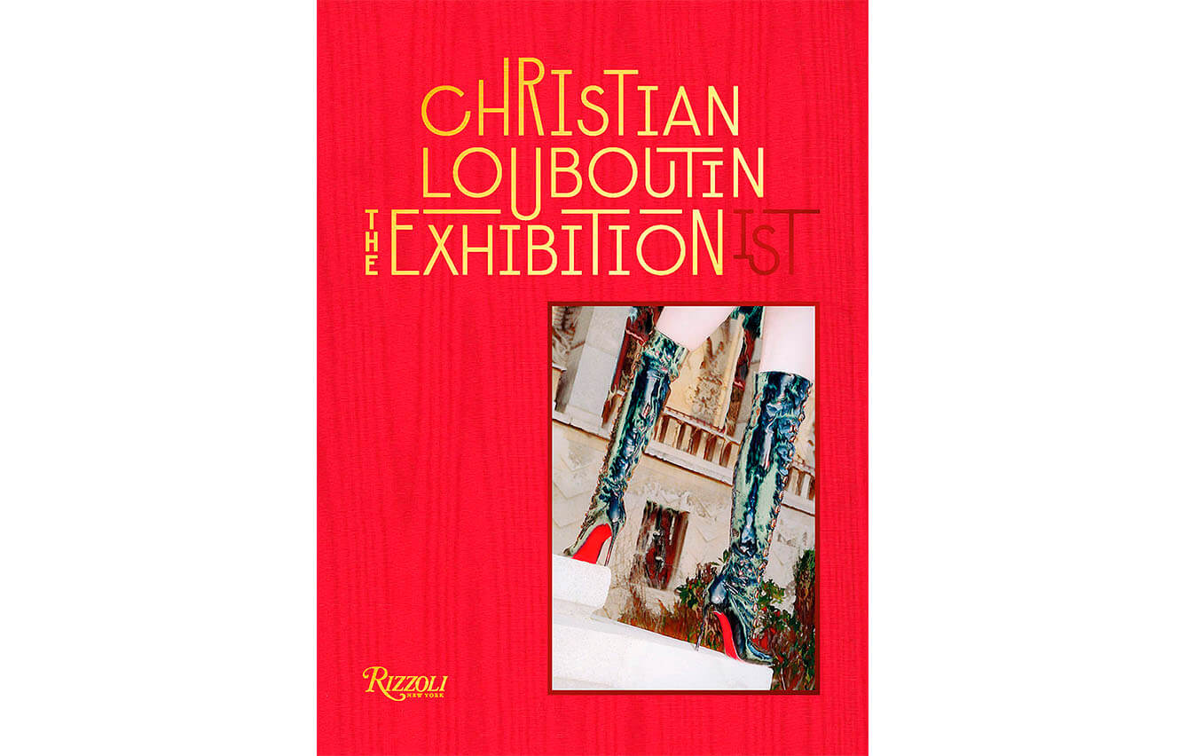 Christian Louboutin The Exhibition(ist), Eric Reinhardt and Jean-Vincent Simonet, Rizzoli
